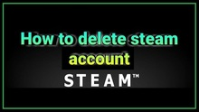 Delete Steam Account