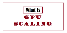 What is GPU Scaling